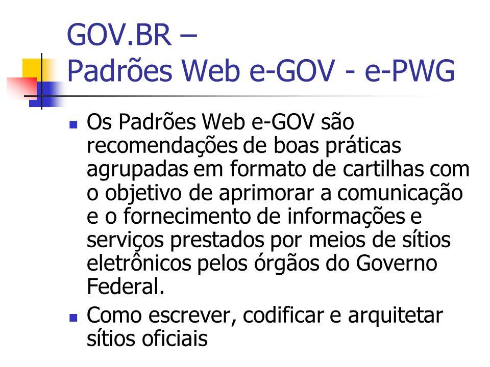 GOV.BR – Padrões Web e-GOV - e-PWG Os Padrões Web e-GOV são recomendações de boas práticas agrupadas em formato de cartilhas com o objetivo de aprimor