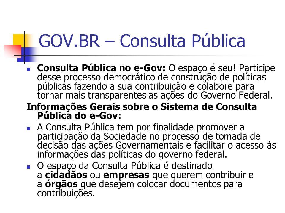 GOV.BR – Consulta Pública Consulta Pública no e-Gov: O espaço é seu! Participe desse processo democrático de construção de políticas públicas fazendo