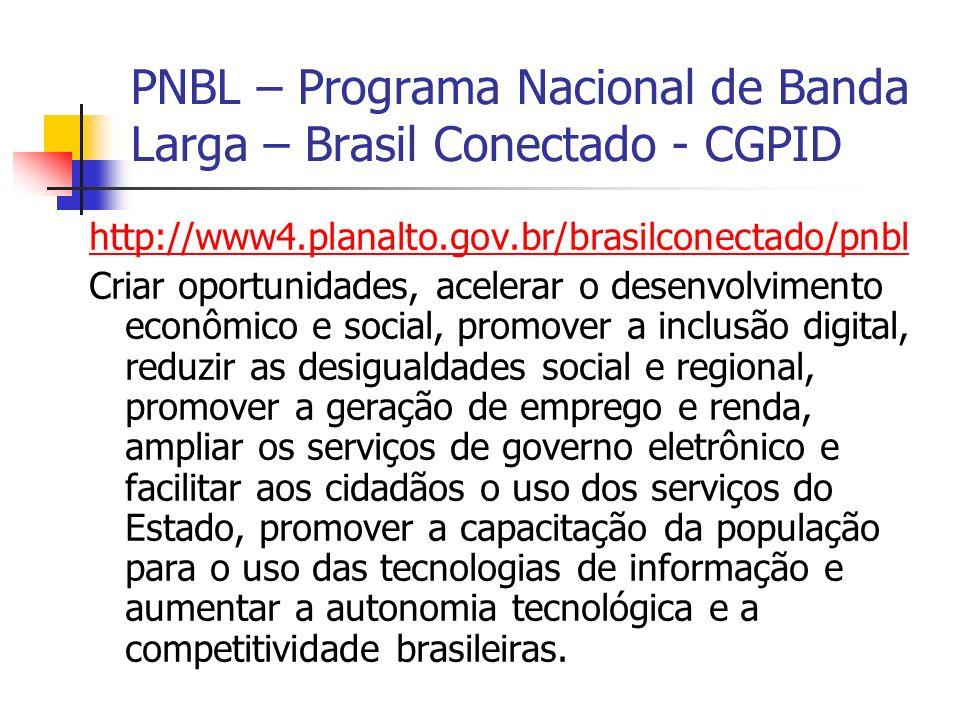 PNBL – Programa Nacional de Banda Larga – Brasil Conectado - CGPID http://www4.planalto.gov.br/brasilconectado/pnbl Criar oportunidades, acelerar o de