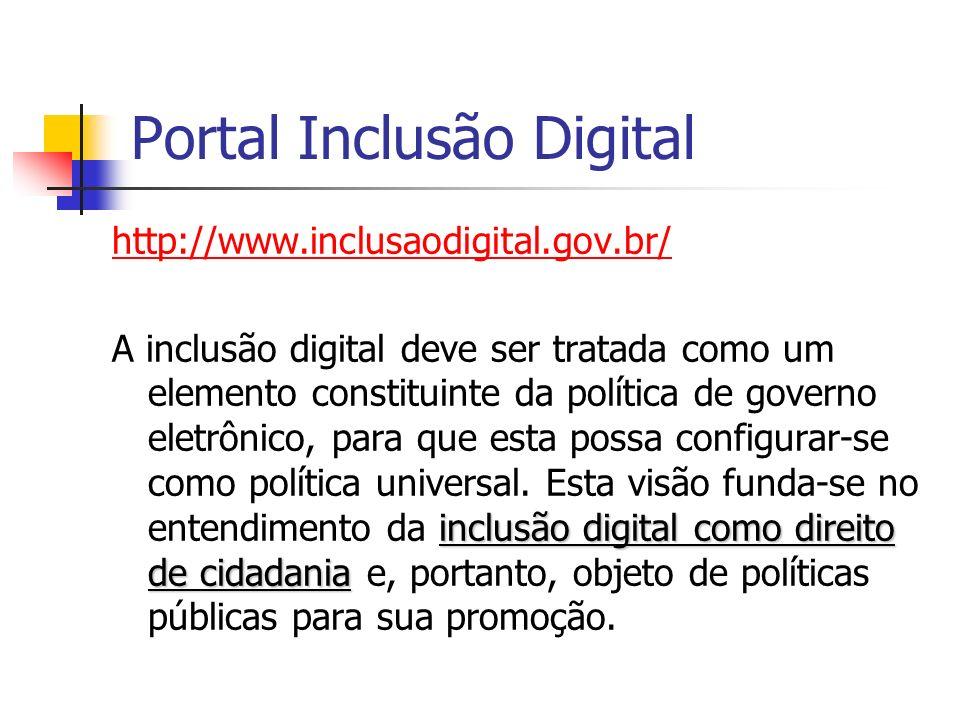 Portal Inclusão Digital http://www.inclusaodigital.gov.br/ inclusão digital como direito de cidadania A inclusão digital deve ser tratada como um elem
