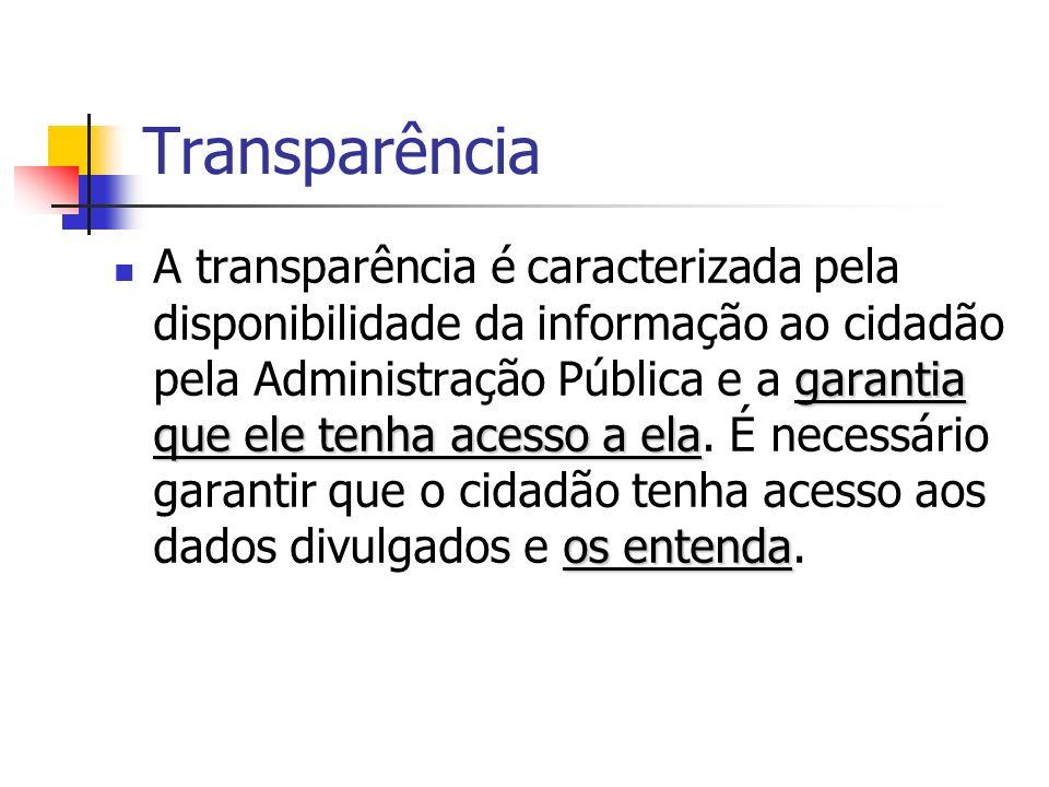 Transparência garantia que ele tenha acesso a ela os entenda A transparência é caracterizada pela disponibilidade da informação ao cidadão pela Admini