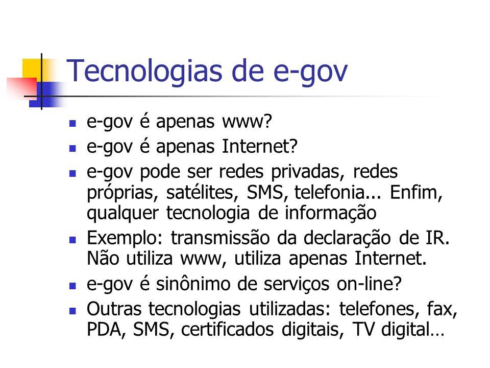 Tecnologias de e-gov e-gov é apenas www? e-gov é apenas Internet? e-gov pode ser redes privadas, redes próprias, satélites, SMS, telefonia... Enfim, q