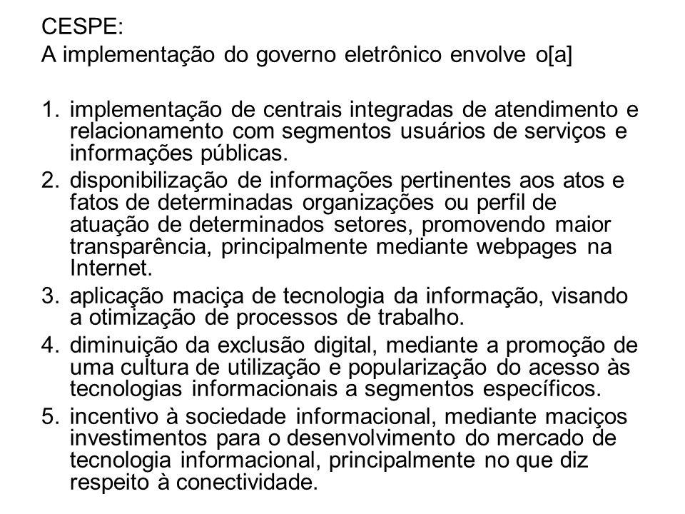CESPE: A implementação do governo eletrônico envolve o[a] 1.implementação de centrais integradas de atendimento e relacionamento com segmentos usuário