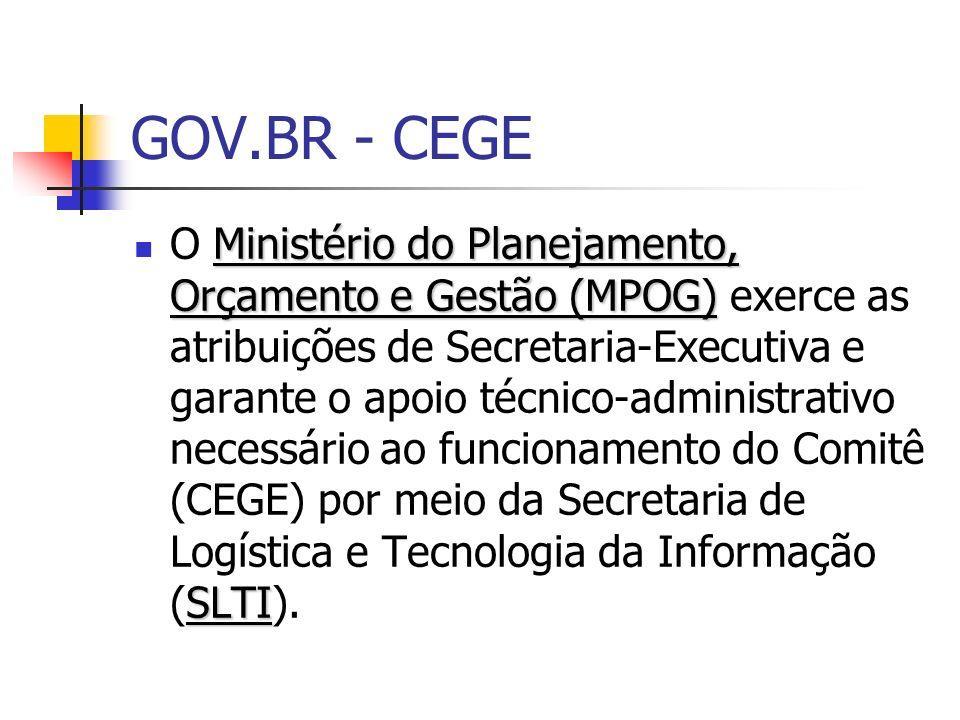 GOV.BR - CEGE Ministério do Planejamento, Orçamento e Gestão (MPOG) SLTI O Ministério do Planejamento, Orçamento e Gestão (MPOG) exerce as atribuições