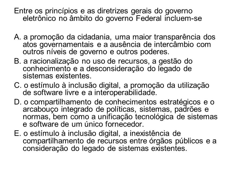 Entre os princípios e as diretrizes gerais do governo eletrônico no âmbito do governo Federal incluem-se A. a promoção da cidadania, uma maior transpa