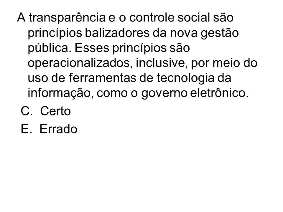 A transparência e o controle social são princípios balizadores da nova gestão pública. Esses princípios são operacionalizados, inclusive, por meio do