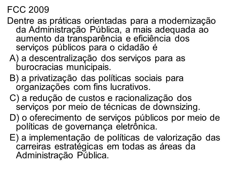 FCC 2009 Dentre as práticas orientadas para a modernização da Administração Pública, a mais adequada ao aumento da transparência e eficiência dos serv