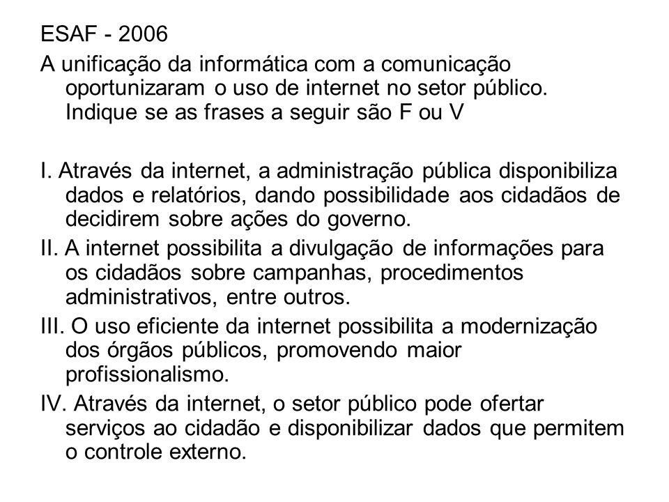 ESAF - 2006 A unificação da informática com a comunicação oportunizaram o uso de internet no setor público. Indique se as frases a seguir são F ou V I