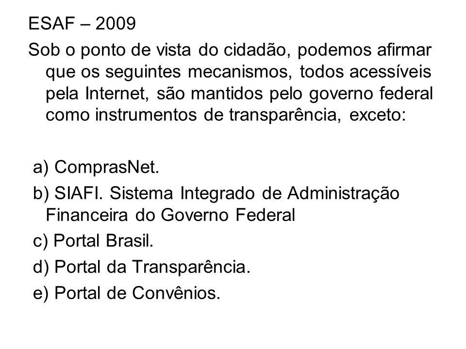 ESAF – 2009 Sob o ponto de vista do cidadão, podemos afirmar que os seguintes mecanismos, todos acessíveis pela Internet, são mantidos pelo governo fe