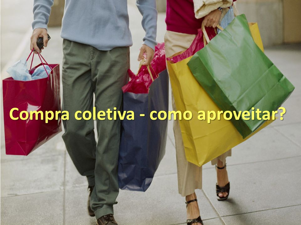 Compra coletiva - como aproveitar