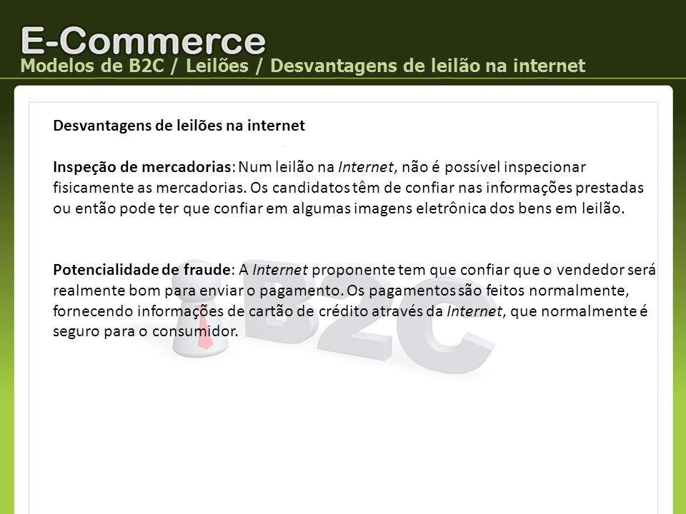 Modelos de B2C / Leilões / Desvantagens de leilão na internet Desvantagens de leilões na internet Inspeção de mercadorias: Num leilão na Internet, não
