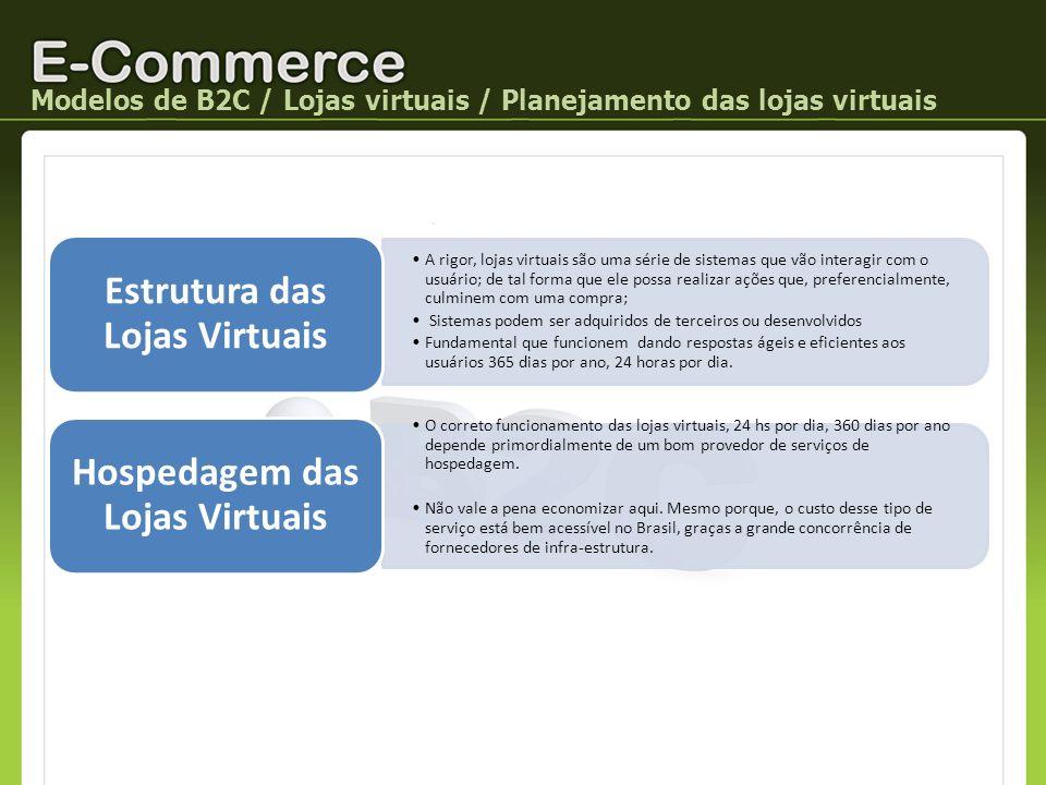 Modelos de B2C / Lojas virtuais / Planejamento das lojas virtuais A rigor, lojas virtuais são uma série de sistemas que vão interagir com o usuário; d
