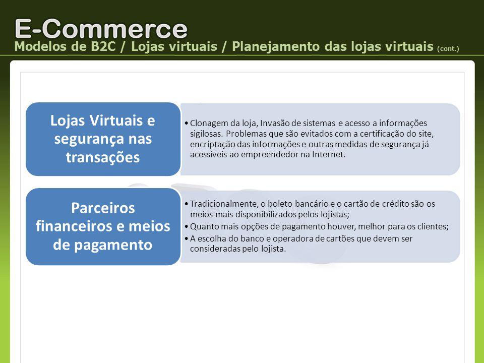Modelos de B2C / Lojas virtuais / Planejamento das lojas virtuais (cont.) Clonagem da loja, Invasão de sistemas e acesso a informações sigilosas. Prob