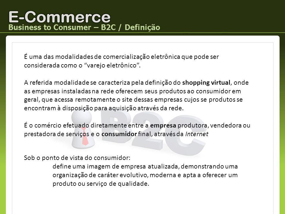 Business to Consumer – B2C / Definição É uma das modalidades de comercialização eletrônica que pode ser considerada como o varejo eletrônico. A referi
