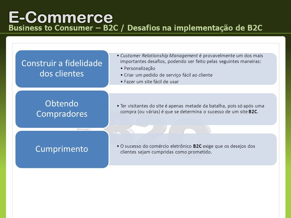 Business to Consumer – B2C / Vantagens de implementação de B2C Qualquer empresa de qualquer tamanho, pode construir a sua loja virtual online, beneficiando da promoção acrescida das marcas e, ao mesmo tempo, obtendo mais receitas junto dos consumidores que acessam a Internet.