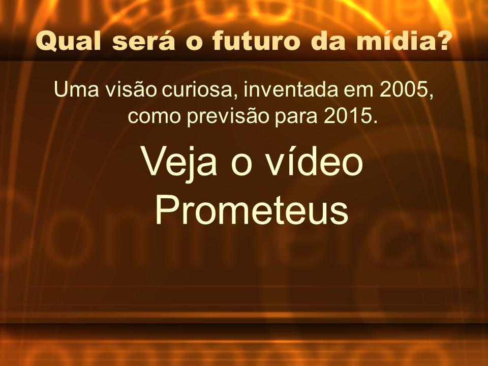 Qual será o futuro da mídia? Uma visão curiosa, inventada em 2005, como previsão para 2015. Veja o vídeo Prometeus