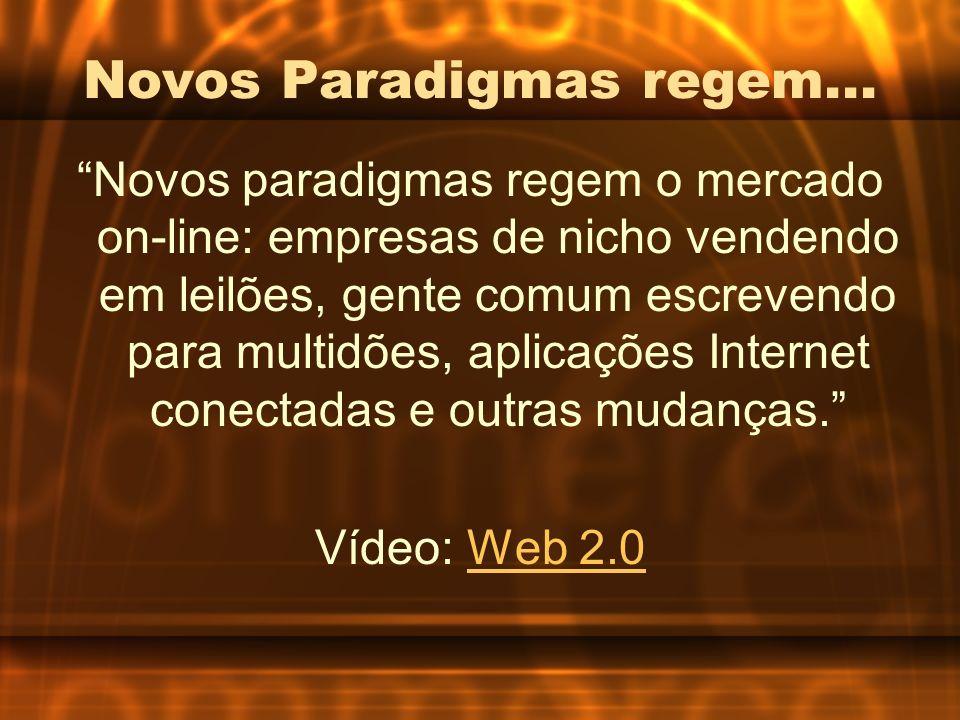 Novos Paradigmas regem... Novos paradigmas regem o mercado on-line: empresas de nicho vendendo em leilões, gente comum escrevendo para multidões, apli