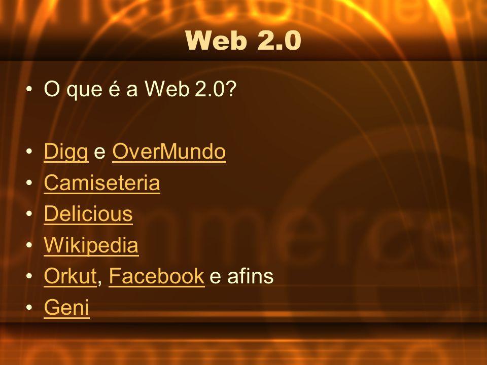 O que é a Web 2.0? Digg e OverMundoDiggOverMundo Camiseteria Delicious Wikipedia Orkut, Facebook e afinsOrkutFacebook Geni