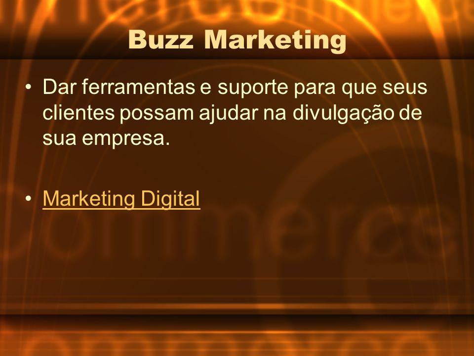 Buzz Marketing Dar ferramentas e suporte para que seus clientes possam ajudar na divulgação de sua empresa. Marketing Digital