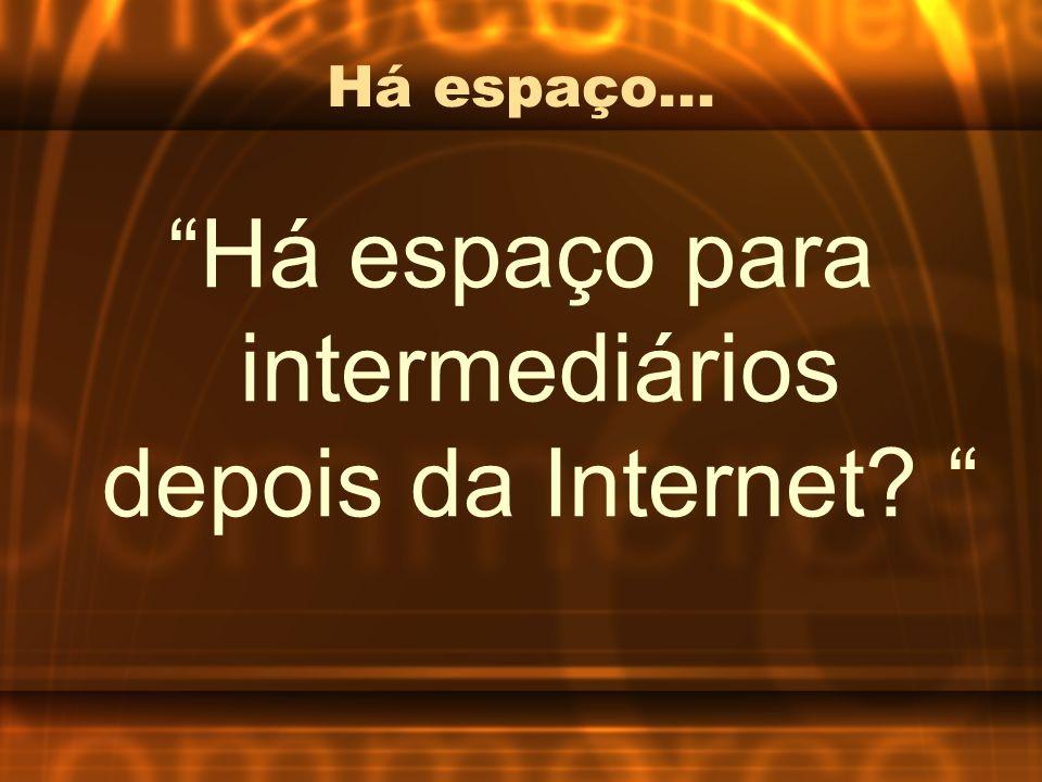 Há espaço... Há espaço para intermediários depois da Internet?