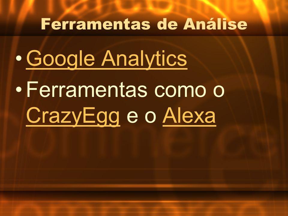 Ferramentas de Análise Google Analytics Ferramentas como o CrazyEgg e o Alexa CrazyEggAlexa