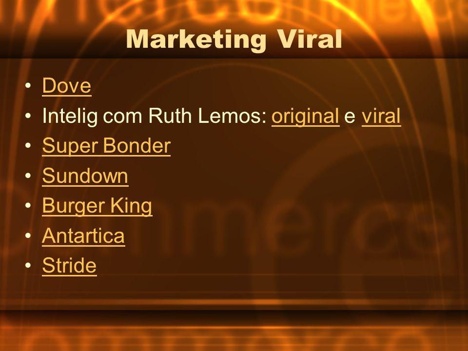 Marketing Viral Dove Intelig com Ruth Lemos: original e viraloriginalviral Super Bonder Sundown Burger King Antartica Stride