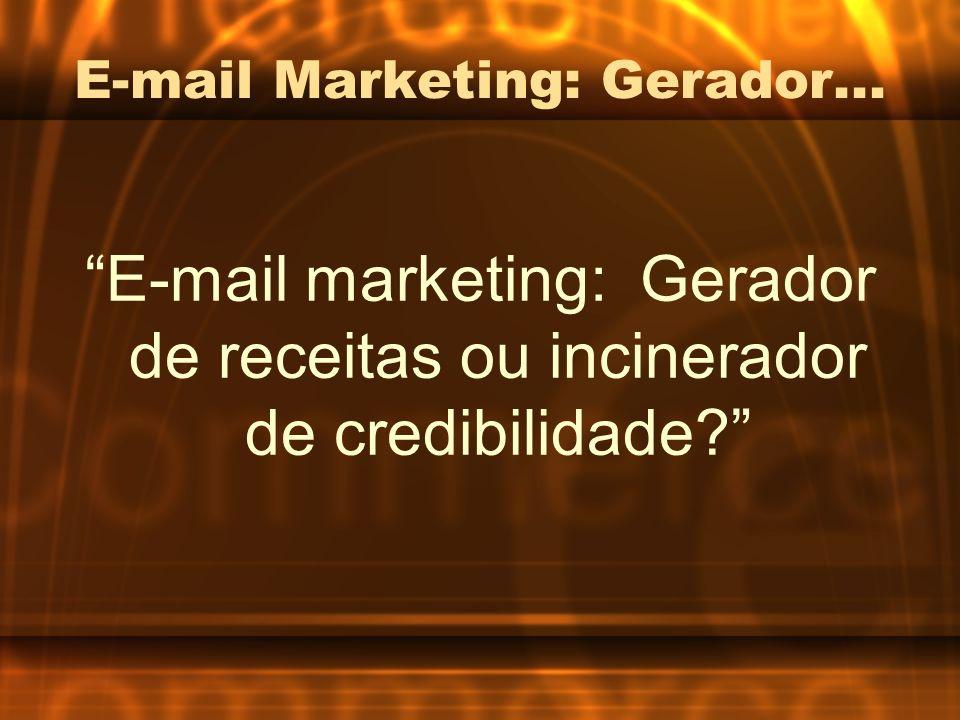 E-mail Marketing: Gerador... E-mail marketing: Gerador de receitas ou incinerador de credibilidade?