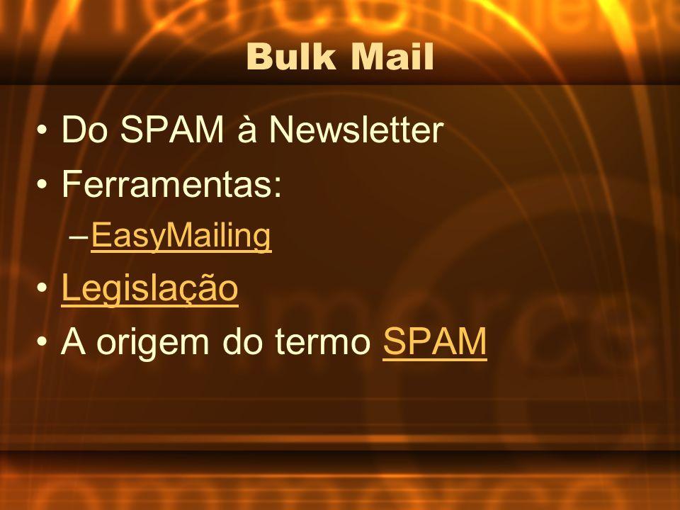 Bulk Mail Do SPAM à Newsletter Ferramentas: –EasyMailingEasyMailing Legislação A origem do termo SPAMSPAM