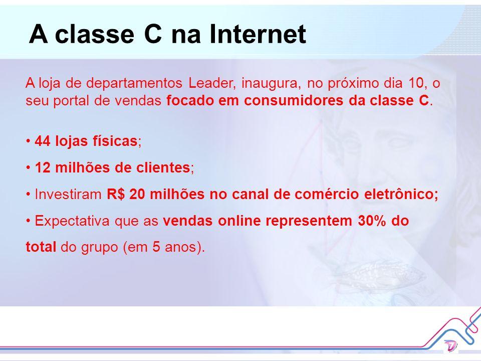 A classe C na Internet A loja de departamentos Leader, inaugura, no próximo dia 10, o seu portal de vendas focado em consumidores da classe C. 44 loja