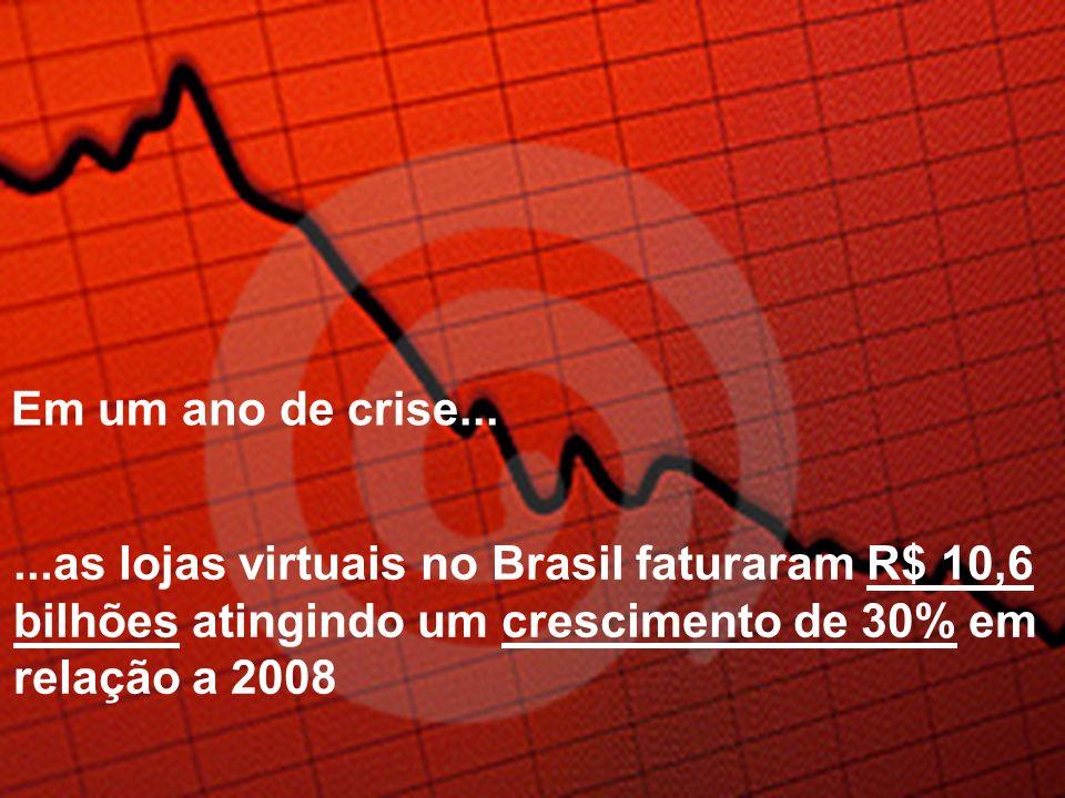 Em um ano de crise......as lojas virtuais no Brasil faturaram R$ 10,6 bilhões atingindo um crescimento de 30% em relação a 2008