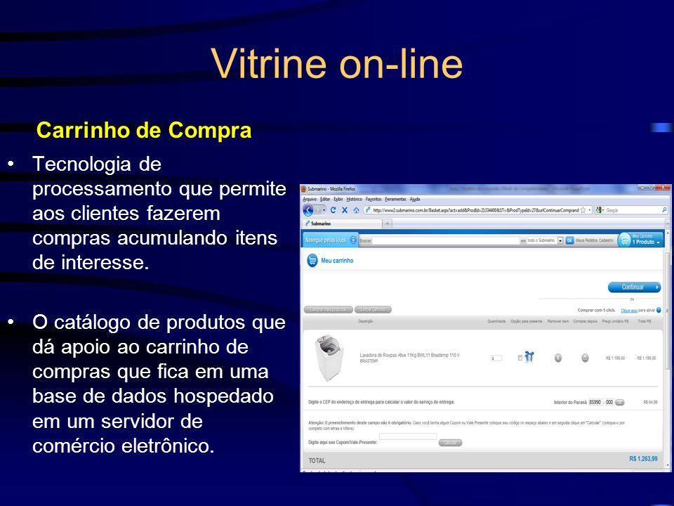 Vitrine on-line Carrinho de Compra Tecnologia de processamento que permite aos clientes fazerem compras acumulando itens de interesse. O catálogo de p