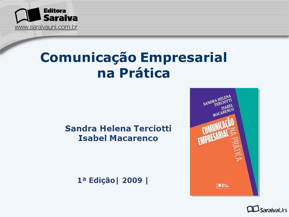 Comunicação Empresarial na Prática Sandra Helena Terciotti Isabel Macarenco 1ª Edição  2009  