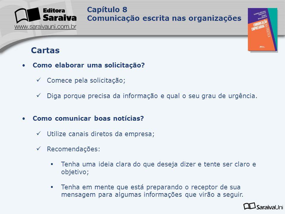 Capa da Obra Capítulo 8 Comunicação escrita nas organizações Como elaborar uma solicitação? Comece pela solicitação; Diga porque precisa da informação