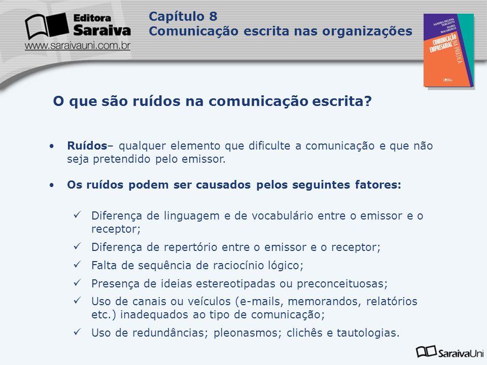 Capa da Obra Capítulo 8 Comunicação escrita nas organizações Ruídos– qualquer elemento que dificulte a comunicação e que não seja pretendido pelo emis