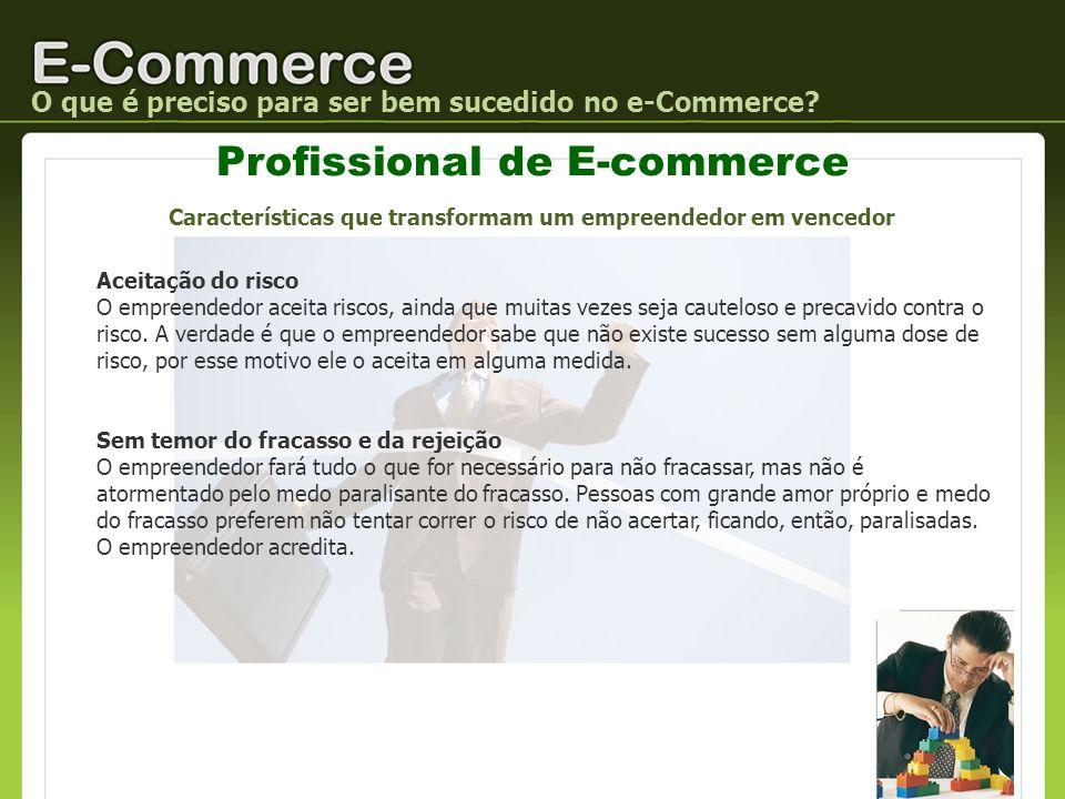 Profissional de E-commerce O que é preciso para ser bem sucedido no e-Commerce? Características que transformam um empreendedor em vencedor Aceitação