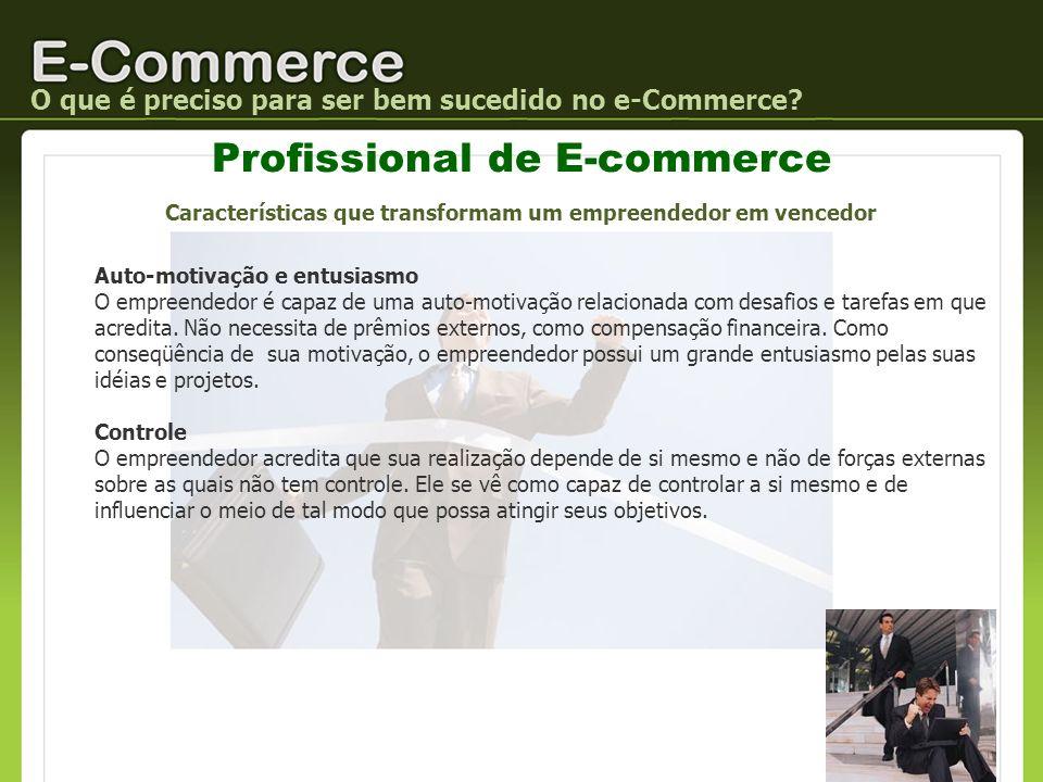 Profissional de E-commerce O que é preciso para ser bem sucedido no e-Commerce? Auto-motivação e entusiasmo O empreendedor é capaz de uma auto-motivaç