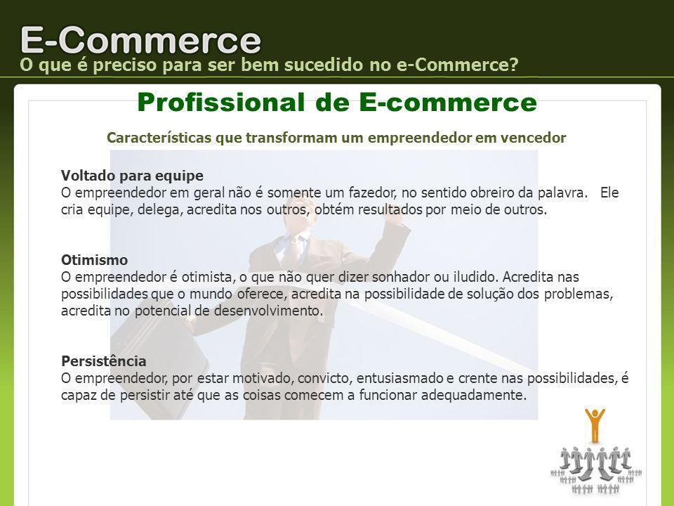 Profissional de E-commerce O que é preciso para ser bem sucedido no e-Commerce? Características que transformam um empreendedor em vencedor Voltado pa