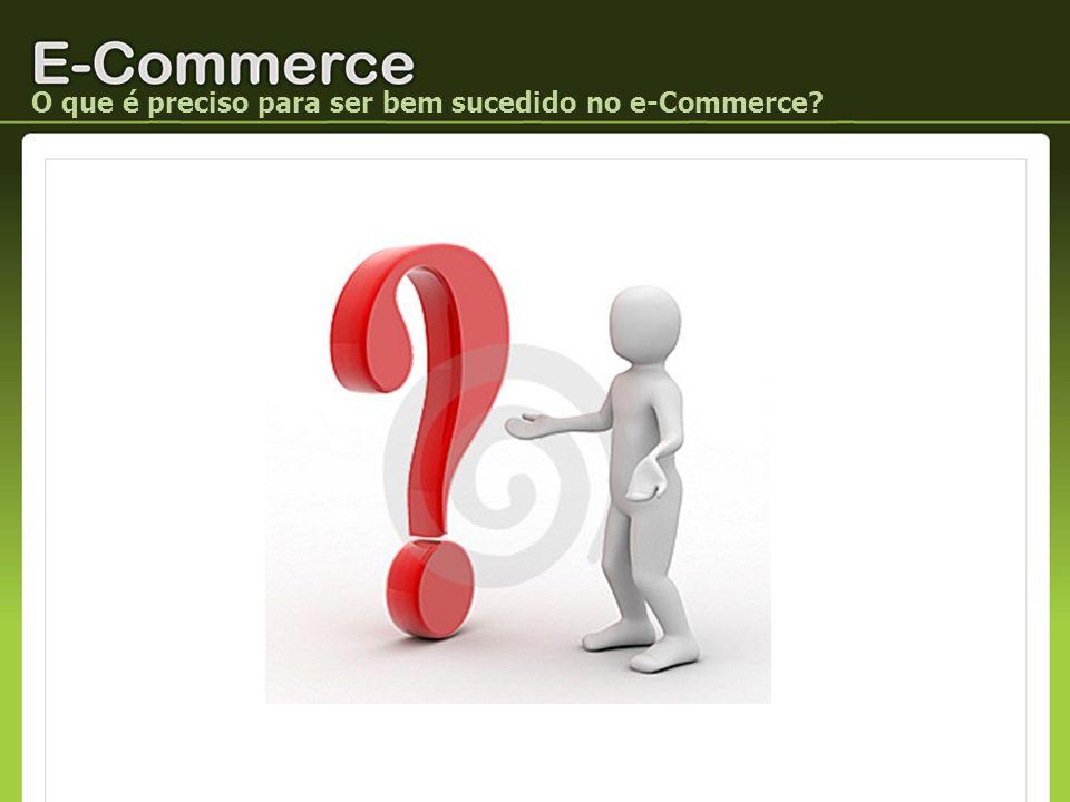 O que é preciso para ser bem sucedido no e-Commerce?