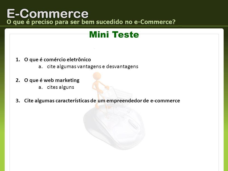 Mini Teste 1.O que é comércio eletrônico a.cite algumas vantagens e desvantagens 2.O que é web marketing a.cites alguns 3.Cite algumas características