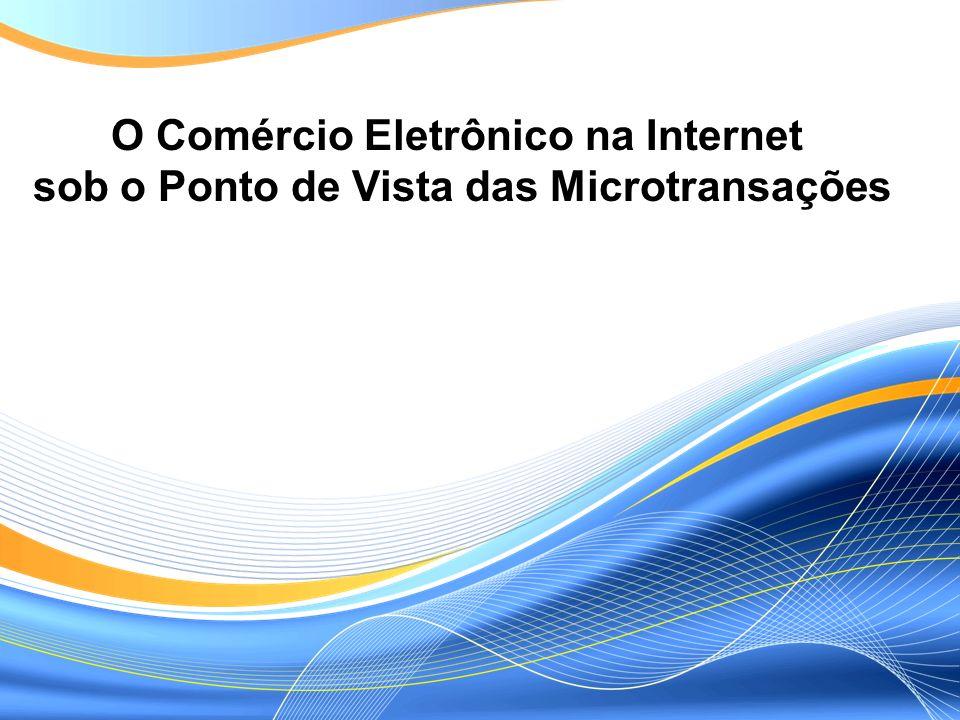 dados do comércio eletrônico na Internet business-to-business versus business-to-consumer micropagamentos versus macropagamentos características dos sistemas de micropagamentos modelos existentes conclusões