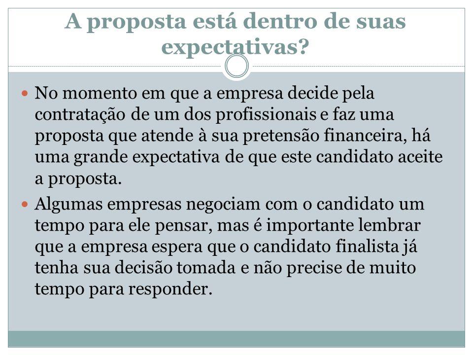 A proposta está dentro de suas expectativas? No momento em que a empresa decide pela contratação de um dos profissionais e faz uma proposta que atende