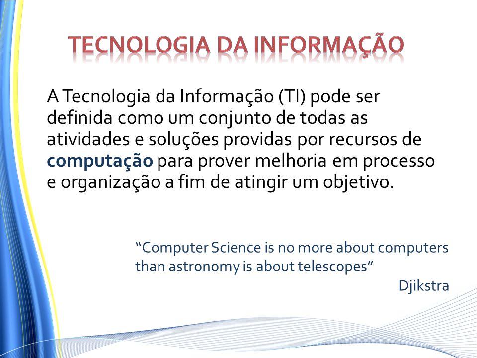 A Tecnologia da Informação (TI) pode ser definida como um conjunto de todas as atividades e soluções providas por recursos de computação para prover m