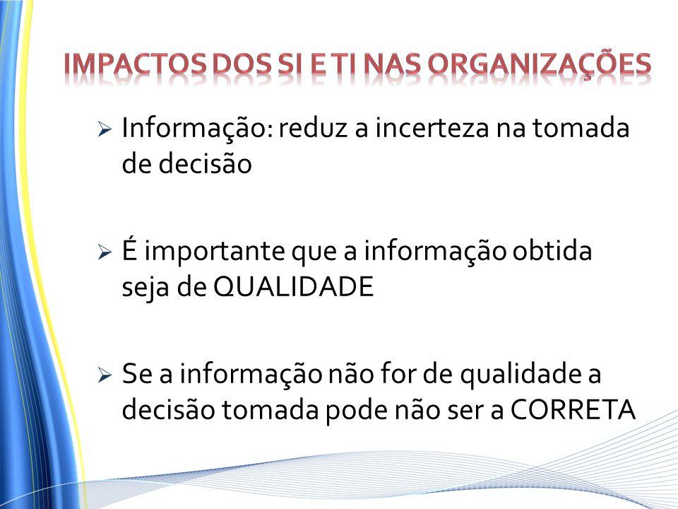 Informação: reduz a incerteza na tomada de decisão É importante que a informação obtida seja de QUALIDADE Se a informação não for de qualidade a decis