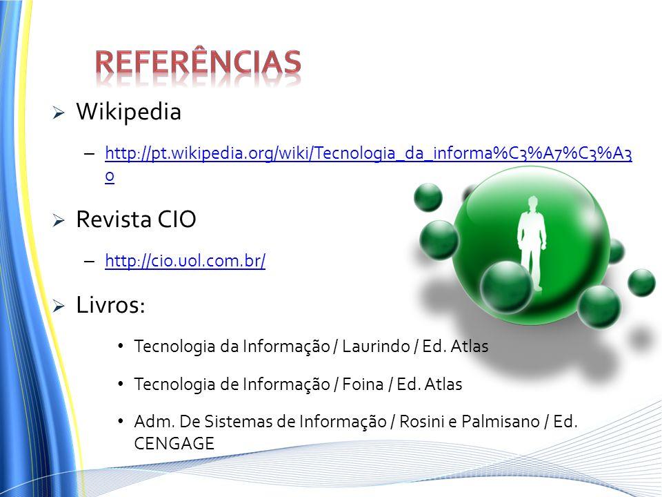 Wikipedia – http://pt.wikipedia.org/wiki/Tecnologia_da_informa%C3%A7%C3%A3 o http://pt.wikipedia.org/wiki/Tecnologia_da_informa%C3%A7%C3%A3 o Revista