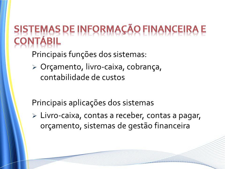 Principais funções dos sistemas: Orçamento, livro-caixa, cobrança, contabilidade de custos Principais aplicações dos sistemas Livro-caixa, contas a re
