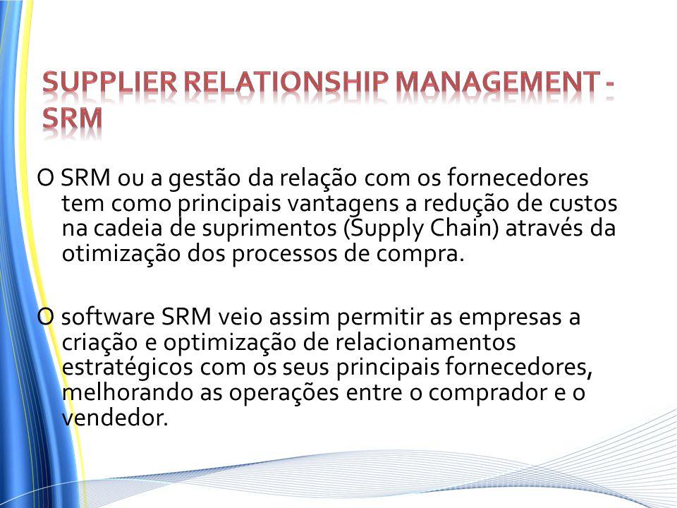 O SRM ou a gestão da relação com os fornecedores tem como principais vantagens a redução de custos na cadeia de suprimentos (Supply Chain) através da