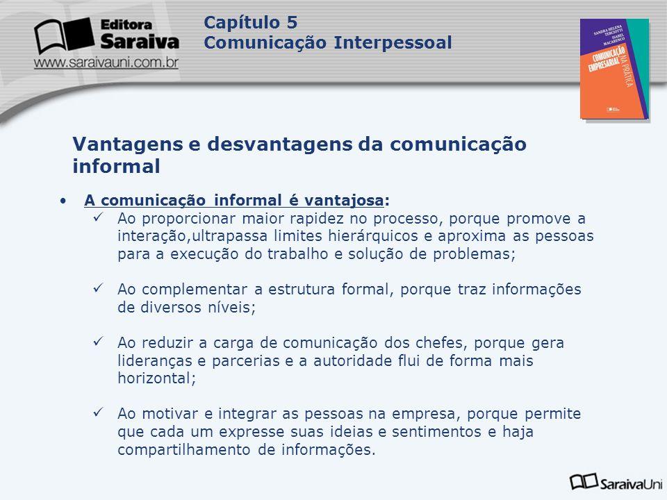 Capa da Obra Capítulo 5 Comunicação Interpessoal A comunicação informal é vantajosa: Ao proporcionar maior rapidez no processo, porque promove a inter