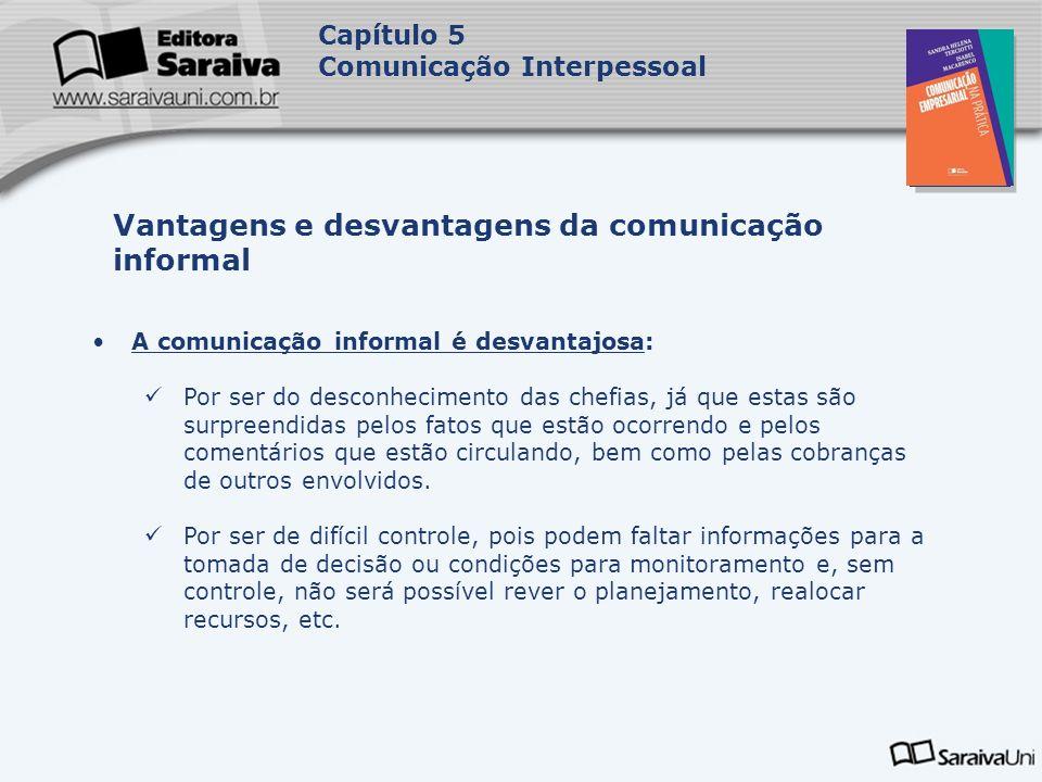 Capa da Obra Capítulo 5 Comunicação Interpessoal A comunicação informal é desvantajosa: Por ser do desconhecimento das chefias, já que estas são surpr