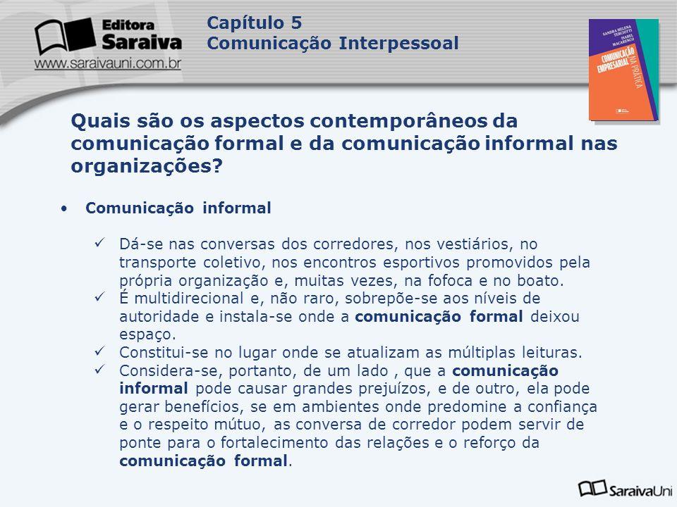 Capa da Obra Capítulo 5 Comunicação Interpessoal Comunicação informal Dá-se nas conversas dos corredores, nos vestiários, no transporte coletivo, nos
