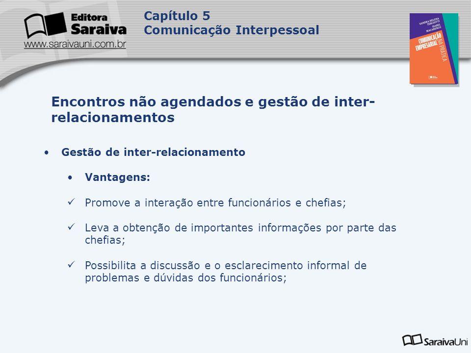 Capa da Obra Capítulo 5 Comunicação Interpessoal Gestão de inter-relacionamento Vantagens: Promove a interação entre funcionários e chefias; Leva a ob